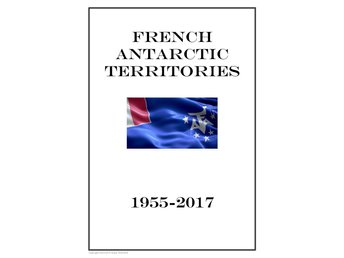 French Antarctic Territories 1955-2017 PDF STAMP ALBUM PAGES INGA FRIMÄRKEN!!