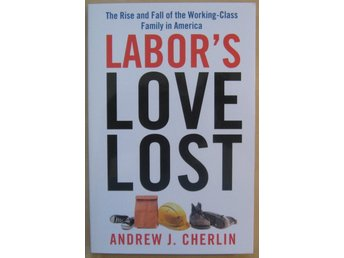 Labor's Love Lost - Andrew J. Cherlin