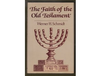 Schmidt, Werner H.: The Faith of the Old Testament.