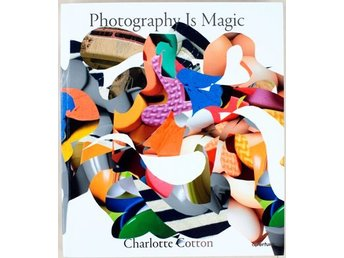 Photography is Magic - Charlotte Cotton