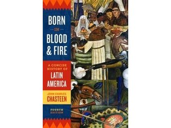 Born in blood and fire (a concise history of Latin America) 9780393283051