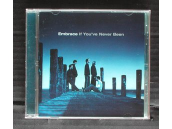 EMBRACE - IF YOU´VE NEVER BEEN