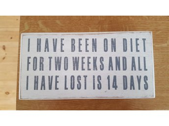 "Ny skylt i trä""I have been on diet for two weeks and all I have lost is 14 days"""