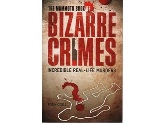 Robin Odell: The Mammoth Book of Bizarre Crimes