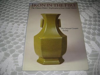 IRON IN THE FIRE CHINESE POTTERS EXPLORATION OF IRON OXIDE - Helsingborg - IRON IN THE FIRE CHINESE POTTERS EXPLORATION OF IRON OXIDE - Helsingborg