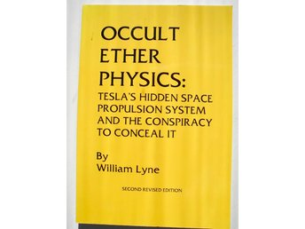 OCCULT ETHER PHYSICS. William Lyne 2007