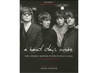 A hard days write  The stories behind every Beatles song Steve Turner