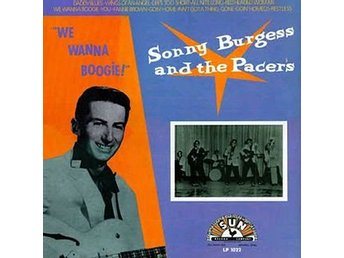 Sonny Burgess and the Pacers   We wanna boogie!