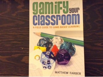 Gamify Your Classroom - A Field Guide to Game-Based Learning