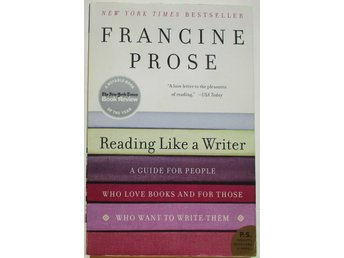 Reading Like a Writer - Francine Prose - Kreativt skrivande