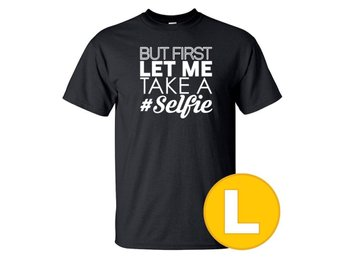 T-shirt But First Let Me Take A Selfie Svart herr tshirt L