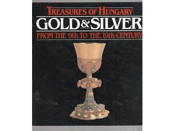 Treasures of Hungary: Gold & Silver from the 9th to the 19th Century