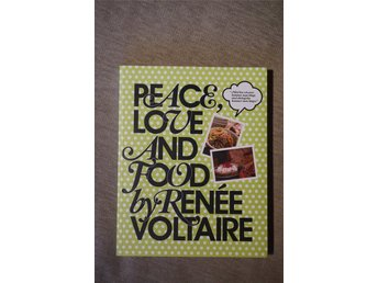 "Kokbok ""Peace, Love and Food"" av Renée Voltaire"