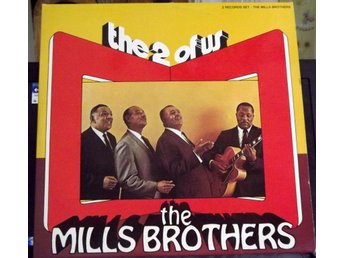 The Mills Brothers.  The 2 of us.
