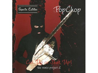 Popchop - Cut Up Or Shut Up (The Remix Project 2) - Special Edition - 2006 - CD