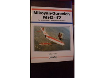 MIKOYAN-GUREWICH MIG-17 THE SOVIET UNION'S JET FIGHTER OF THE FIFTIES AEROFAX