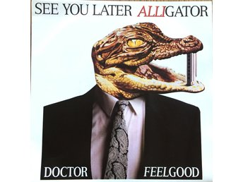 "Dr Feelgood ""See you later aligator"""