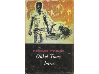 Richard Wright: Onkel Toms barn.