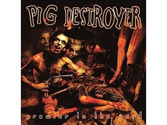 Pig Destroyer: Prowler in the yard 2015 (2 CD)