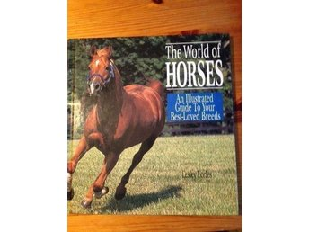 The world of horses Leslev Eccles An illustrated guide to your best-loved breeds