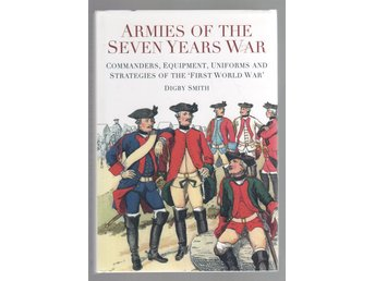 Armies of the Seven Years War - Commanders, Equipment, Uniforms and Strategies