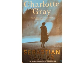 Charlotte Gray by  Sebastian Faulks. Bestselling author of Birdsong