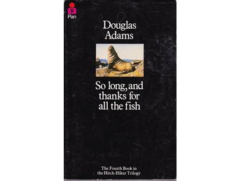 Douglas Adams - So long, and thanks for all the fish