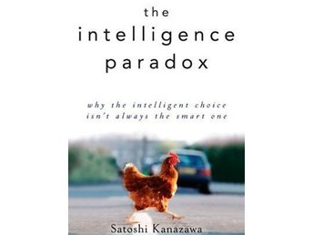 The intelligence paradox, why the intelligent choice isn't always the smart one