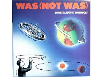 Was (not was) – Born to laugh at tornadoes (Geffen Lp)