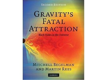 Gravity's Fatal Attraction - Begelman & Rees FRI FRAKT Black Holes in the Univer