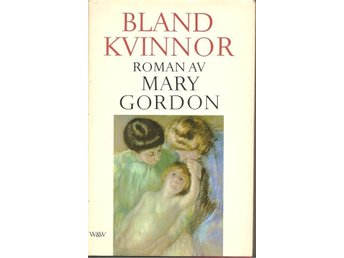 Mary Gordon: Bland kvinnor.