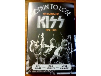 Kiss: Nothin' To Lose, The Making Of Kiss 1972-1975 (It Books/2013/Engelska)