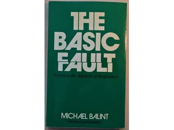 The Basic Fault: Therapeutic Aspects of Regression av Michael Balint