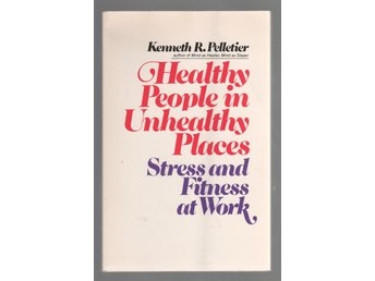Healthy People in Unhealthy Places - Stress and Fitness at Work