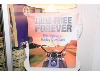 Ride free forever - the legend of Harley Davidson