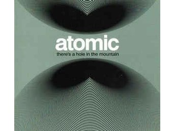Atomic - There's a Hole in the Mountain, digipack - Helsingborg - Atomic - There's a Hole in the Mountain, digipack - Helsingborg