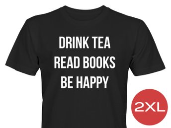 Drink Tea Read Books Be Happy T-Shirt Tröja Rolig Tshirt med tryck Svart HERR 2X
