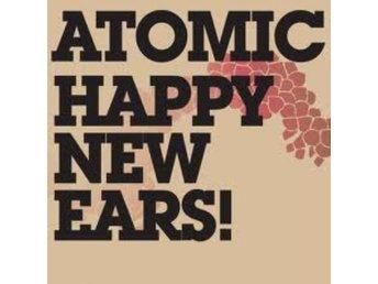 Atomic - Happy New Ears! - Helsingborg - Atomic - Happy New Ears! - Helsingborg