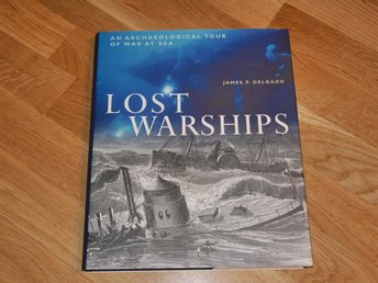 Lost Warships / James P. Delgado / An archarological tour of war at sea