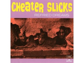 Cheater Slicks – Refried Dreams (Grymt bra garage rock)