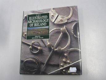The Illustrated archaeology of Ireland - Michael Ryan