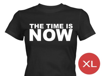 The Time Is Now T-Shirt Tröja Rolig Tshirt med tryck Svart DAM XL
