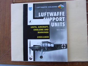LUFTWAFFE SUPPORT UNITS Units, Aircraft, Emblems and Markings 1933-1945