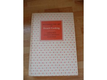 French Cooking ~ Simone Beck, L Bertholle, Julia Child  1963
