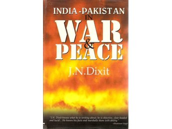 J.N. Dixit: India-Pakistan in war & peace.