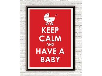 Keep calm and have a baby Nyfödd barn Konst Inredning poster affisch 30x42cm - Karlskrona - Keep calm and have a baby Nyfödd barn Konst Inredning poster affisch 30x42cm - Karlskrona