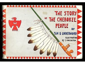 THE STORY OF THE CHEROKEE PEOPLE, Tom B. Underwood