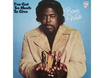 Barry White I´ve got so much to give