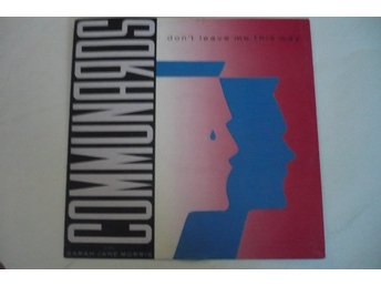 COMMUNARDS DON`T LEAVE ME THIS WAY