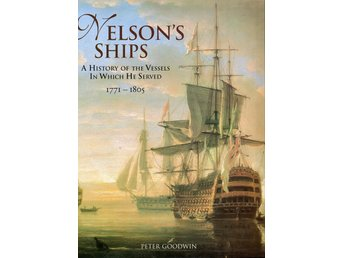 Nelson's Ships - A History of the Vessels in Which He Served, 1771-1